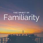 Spirit of Familiarity